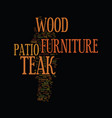 teak wood patio furniture text background word vector image