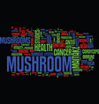 the benefits of mushrooms for your health text vector image vector image