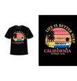 t-shirt life is better surf california surfing vector image vector image