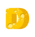 letter d cheese font symbol of cheesy alphabet vector image