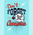 motivational typography poster dont forget to be vector image vector image