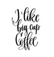 i like big cup coffee - black and white hand vector image vector image