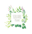 square frame of green leaves flowers and branches vector image