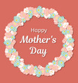 happy mothers day greeting card round frame or a vector image