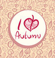 I love autumn card design with heart shaped leaf vector image