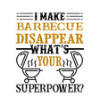i make barbecue disappear what s your superpower vector image vector image