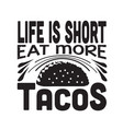 tacos quote good for cricut life is short eat vector image vector image