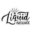 liquid patience - lettering card modern vector image vector image
