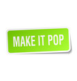 make it pop square sticker on white vector image
