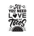 taco quote all you need is love and tacos vector image