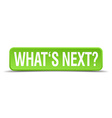 Whats next green 3d realistic square isolated vector image vector image