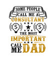consultant call me dad father day quote and saying vector image