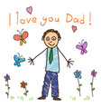 kids drawing fathers day i love you dad vector image vector image