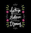 future belongs to those who believe in vector image