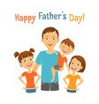happy fathers day dad with kids vector image vector image