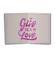 i give you all my love Hand-lettering text vector image vector image