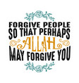forgive people so that perhaps allah muslim quote