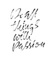 do all things with passion calligraphy quote vector image