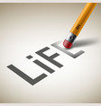 pencil erases the word of life vector image vector image