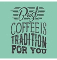 Poster with hand-drawn coffee slogan Creative vector image vector image
