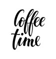 coffee time hand drawn brush pen lettering on vector image