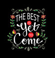 the best is yet to come lettering inspirational vector image