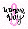 woman day hand drawn lettering 8 march greeting vector image vector image