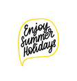hand lettering enjoy summer holiday vector image vector image