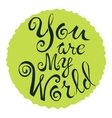 text you are my world on a green circle vector image vector image