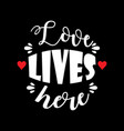 love lives here lettering motivational quote vector image vector image