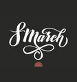 march 8 - womens day trendy calligraphy vector image vector image