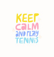 keep calm play tennis flat lettering vector image