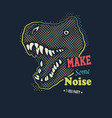 make some noise slogan graphic vector image vector image
