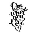 lettering do what you love vector image vector image