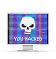 you hacked text on white monitor vector image vector image
