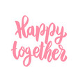 happy together lettering phrase isolated on white vector image vector image