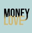 Money love slogan print text print for t-shirt vector image vector image