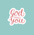 hand lettering god loves you made on blue vector image vector image