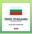 Travel to bulgaria discover and explore new vector image