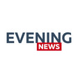 mass media evening news logo for television vector image vector image