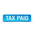 tax paid blue 3d realistic square isolated button vector image vector image