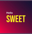hello sweet love quote with modern background vector image vector image