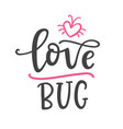 love bug hand written funnt lettering vector image vector image