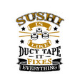 sushi is like duct tape it fixes everything funny vector image