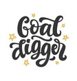 goal digger hand drawn positive brush lettering vector image