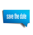 save the date blue 3d speech bubble vector image vector image