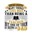 teacher dad father day quote and saying good vector image