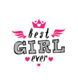 best girl ever print for t-shirt with lettering vector image vector image