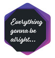 everything gonna be alright encouraging banner vector image