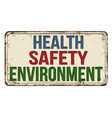 health safety environment vintage rusty metal sign vector image
